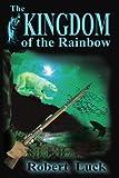 The Kingdom of the Rainbow, Robert W. Luck, 0595210015