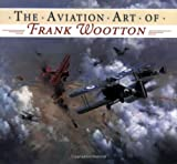 The Aviation Art of Frank Wootton, Frank Wootton, 0715321587