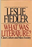 WHAT WAS LITERATURE? Class Culture and Mass Society