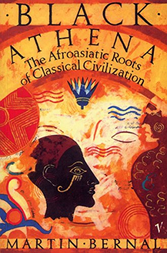 Black Athena: The Afroasiatic Roots of Classical Civilization (Vol 1)