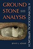 Ground Stone Analysis : A Technological Approach, Adams, Jenny L., 1607812738