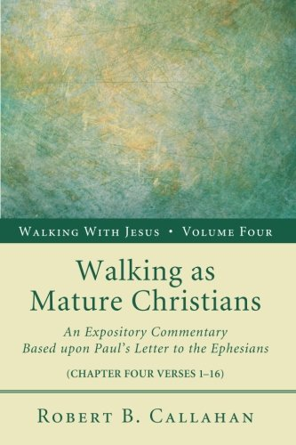 Walking as Mature Christians: An Expository Commentary Based upon Pauls Letter to the Ephesians (Walking with Jesus (Resource Publications)) PDF