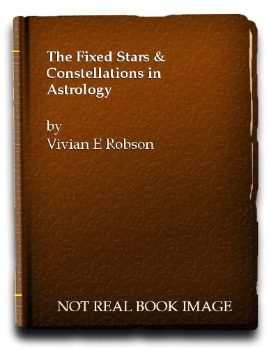 Fixed Stars and Constellations in Astrology by Vivian E. Robson (1969-11-03)