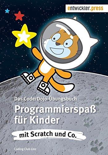 Programmierspaß für Kinder mit Scratch und Co. Das CoderDojo-Übungsbuch Taschenbuch – 31. Juli 2018 Coding Club Linz entwickler.press 3868021639 Programmiersprachen