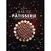 Haute pâtisserie: 100 créations par les meilleurs chefs pâtissiers