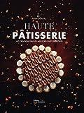 Haute Pâtisserie - 100 créations par les meilleurs chefs pâtissiers