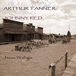 The Legend of Arthur Tanner and Johnny Red Audiobook