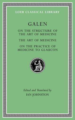 Galen  On The Constitution Of The Art Of Medicine  The Art Of Medicine  A Method Of Medicine To Glaucon  Loeb Classical Library