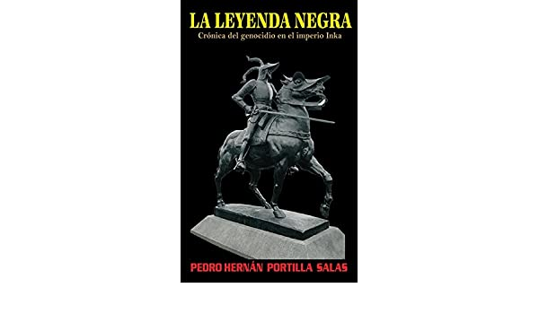 La leyenda negra: Crónicas sobre el genocidio en el imperio Inka eBook: Portilla, Pedro: Amazon.es: Tienda Kindle