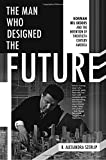 The Man Who Designed the Future: Norman Bel Geddes and the Invention of Twentieth-Century America