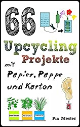 66 Upcycling-Projekte mit Papier, Pappe und Karton (Upcycling-Ideen 1)