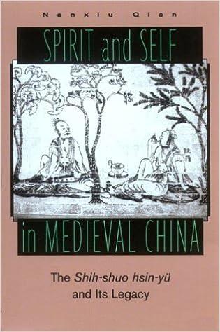Spirit and Self in Medieval China: The Shih-Shuo Hsin-Yu and Its Legacy: The Shih-Shuo Hsin-Yu and Its Legacy by Nanxiu Qian (1997-01-31)
