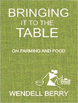 Read Bringing It To The Table On Farming And Food By Wendell Berry