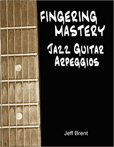 Book Fingering Mastery - Jazz Guitar Arpeggios by Jeff Brent (2016-05-29)