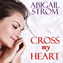 Cross My Heart Audiobook by Abigail Strom Narrated by R. C. Bray, Amy Rubinate