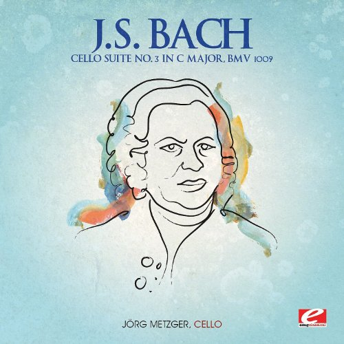 J.S. Bach: Cello Suite No. 3 in C Major, BMV 1009 (Digitally Remastered)