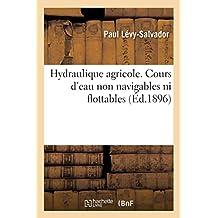 Hydraulique Agricole. Cours d'Eau Non Navigables Ni Flottables