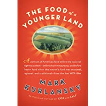 The Food of a Younger Land: A Portrait of American Food--Before the National Highway System, Before Chain Restaurants, and Before Frozen Food, When the Nation's Food Was Seasonal