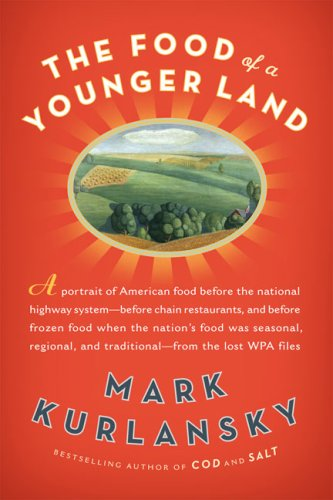Download The Food of a Younger Land: A Portrait of American Food--Before the National Highway System, Before Chain Restaurants, and Before Frozen Food, When the Nation's Food Was Seasonal PDF