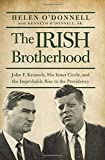 The Irish Brotherhood: John F. Kennedy, His Inner Circle, and the Improbable Rise to the Presidency