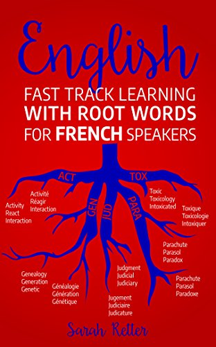 ENGLISH: FAST TRACK LEARNING WITH ROOT WORDS FOR FRENCH SPEAKERS. : If you speak French, boost your English vocabulary with Latin and Greek Roots! Learn ... many words in English. (English Edition)