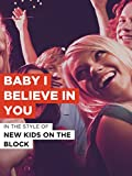 Baby I Believe In You in the Style of 'New Kids On The Block'