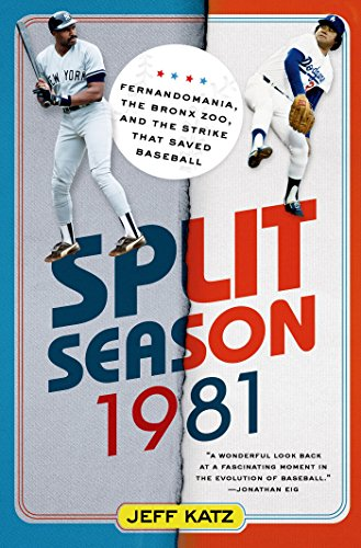 Split Season: 1981: Fernandomania, the Bronx Zoo, and the Strike that Saved Baseball