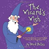 The Wizard's Wish: Or, How He Made the Yuckies Go Away – A Story About the Magic in You