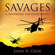 Savages: A Surviving the Dead Novel | James Cook