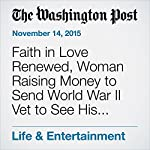Faith in Love Renewed, Woman Raising Money to Send World War II Vet to See His Former Love | Colby Itkowitz