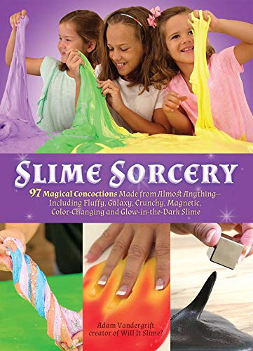 Slime Sorcery: 97 Magical Concoctions Made from Almost Anything  Including Fluffy Galaxy Crunchy Magnetic Colorchanging and GlowInTheDark Slime