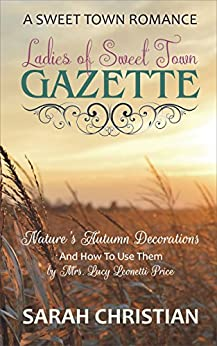 Nature's Autumn Decorations: And How To Use Them (Ladies of Sweet Town Gazette Book 1)