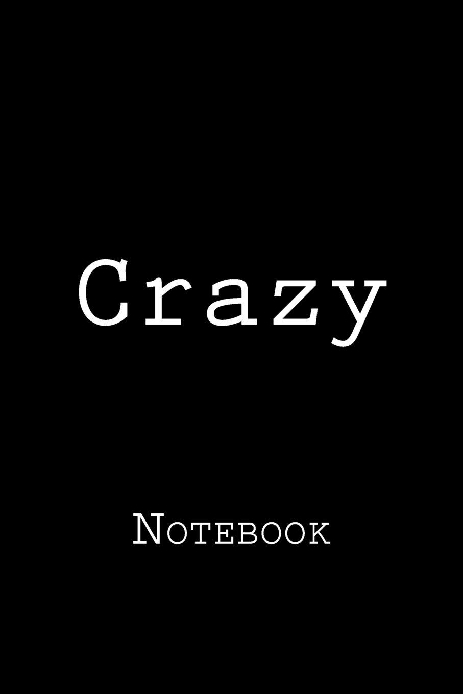 Crazy: Notebook, 150 lined pages, softcover, 6 x 9