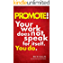 PROMOTE!: Your work does not speak for itself. You do.