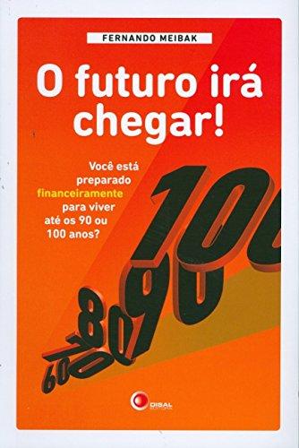O Futuro Ira Chegar! Você Esta Preparado Financeiramente Para Viver Ate os 90 ou 100 Anos?