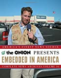 Embedded in America: The Onion Complete News Archives Volume 16 (Onion Ad Nauseam)
