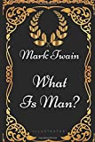 What Is Man?: By Mark Twain - Illustrated