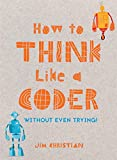 How to Think Like a Coder (Without Even Trying!)