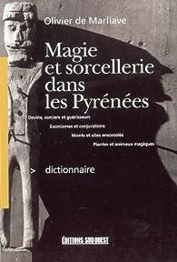 Magie et sorcellerie dans les Pyrénées : Dictionnaire par Olivier de Marliave