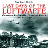 Last Days of the Luftwaffe, Manfred Griehl, 1848325118