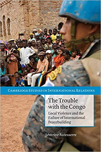 The Trouble with the Congo: Local Violence and the Failure of