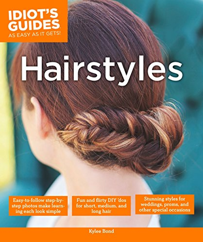 Hairstyles: Stunning Styles for Weddings, Proms, and Other Special Occasions (Idiot's Guides)