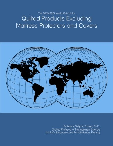 Price comparison product image The 2019-2024 World Outlook for Quilted Products Excluding Mattress Protectors and Covers