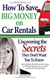 How to Save Big Money on Car Rentals: Uncovering the Secrets They Dont Want You to Know