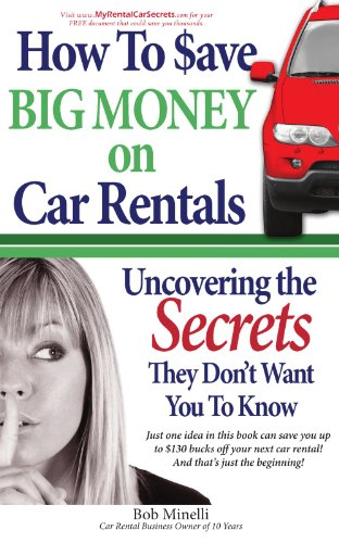 How to Save Big Money on Car Rentals: Uncovering the Secrets They Don't Want You to Know
