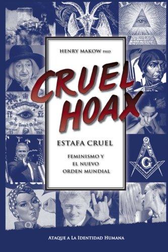Estafa Cruel - Feminismo y El Nuevo Orden Mundial: El Ataque a Tu Identidad Humana (Spanish Edition) [Henry Makow Ph.D] (Tapa Blanda)
