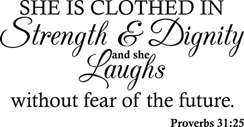 (Wall Decal Quote Proverbs 31:25 She Is Clothed in Strength and Dignity and She Laughs Without Fear of the Future Wall Decal)
