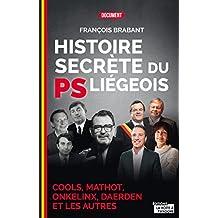 Histoire secrète du PS liégeois: Cools, Mathot, Onkelinx, Daerden et les autres (French Edition)