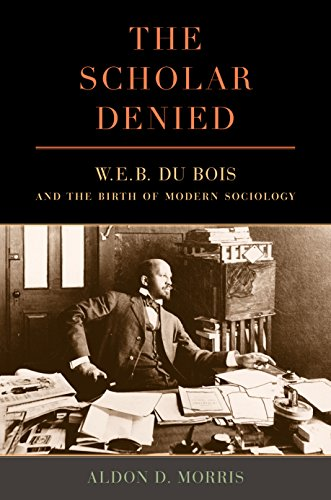 Download The Scholar Denied: W. E. B. Du Bois and the Birth of Modern Sociology Pdf