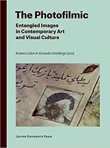 The Photofilmic: Entangled Images in Contemporary Art and Visual Culture (Lieven Gevaert Series)